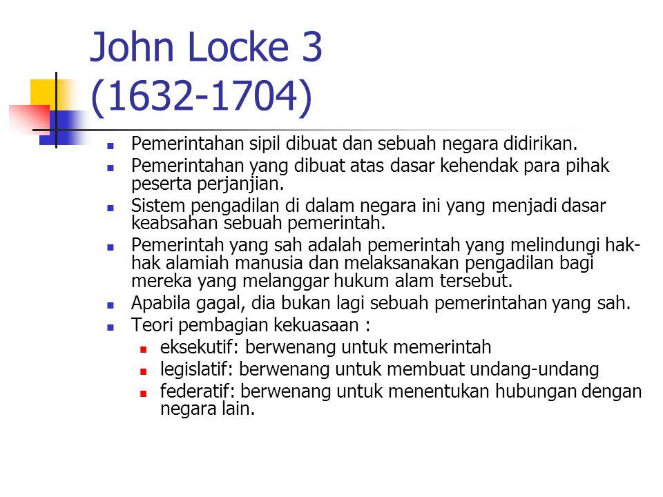 John Locke 3 (1632-1704) Pemerintahan sipil dibuat dan sebuah negara didirikan.