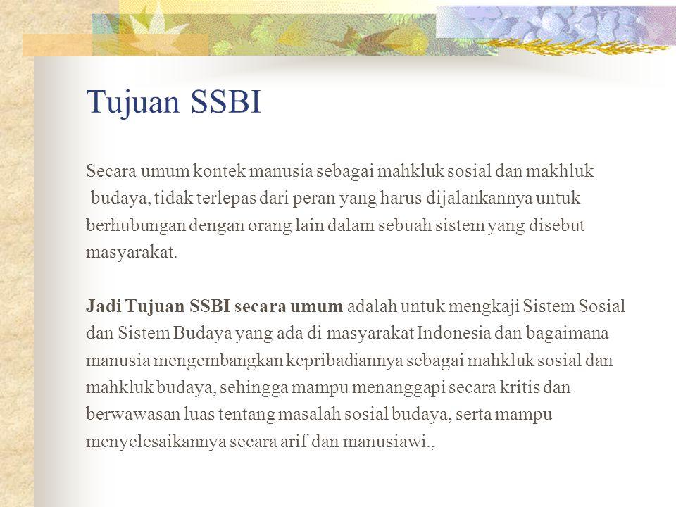 Tujuan SSBI Secara umum kontek manusia sebagai mahkluk sosial dan makhluk. budaya, tidak terlepas dari peran yang harus dijalankannya untuk.