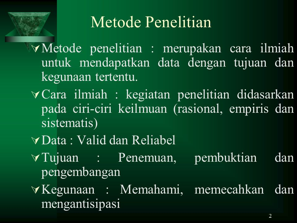 Metode Penelitian Metode penelitian : merupakan cara ilmiah untuk mendapatkan data dengan tujuan dan kegunaan tertentu.