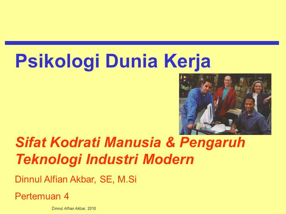 Psikologi Dunia Kerja Sifat Kodrati Manusia & Pengaruh Teknologi Industri Modern. Dinnul Alfian Akbar, SE, M.Si.