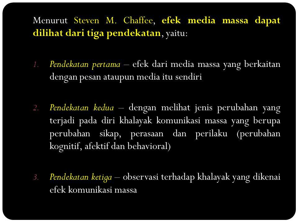 Menurut Steven M. Chaffee, efek media massa dapat dilihat dari tiga pendekatan, yaitu: