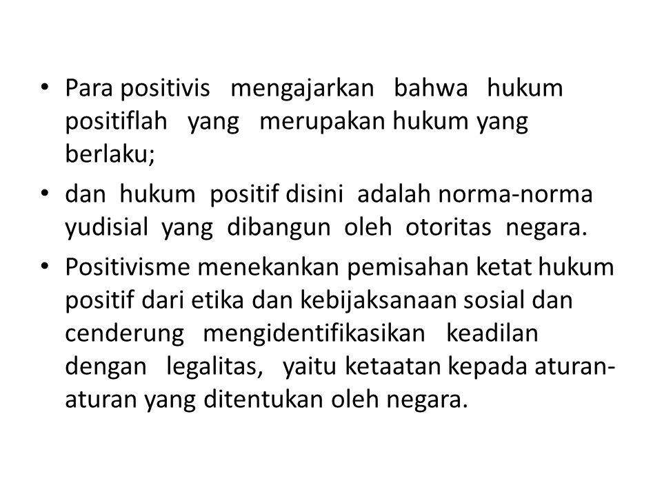 Para positivis mengajarkan bahwa hukum positiflah yang merupakan hukum yang berlaku;