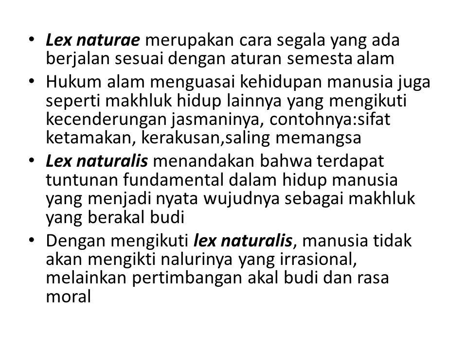 Lex naturae merupakan cara segala yang ada berjalan sesuai dengan aturan semesta alam