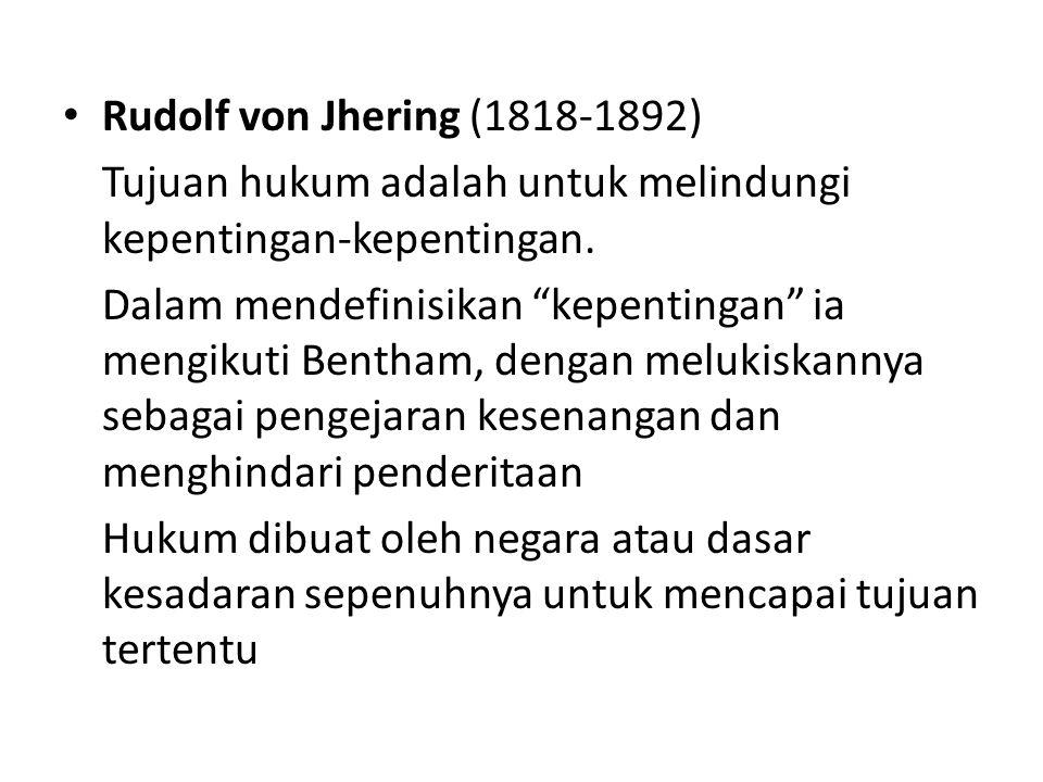 Rudolf von Jhering (1818-1892) Tujuan hukum adalah untuk melindungi kepentingan-kepentingan.