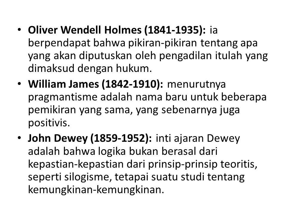 Oliver Wendell Holmes (1841-1935): ia berpendapat bahwa pikiran-pikiran tentang apa yang akan diputuskan oleh pengadilan itulah yang dimaksud dengan hukum.