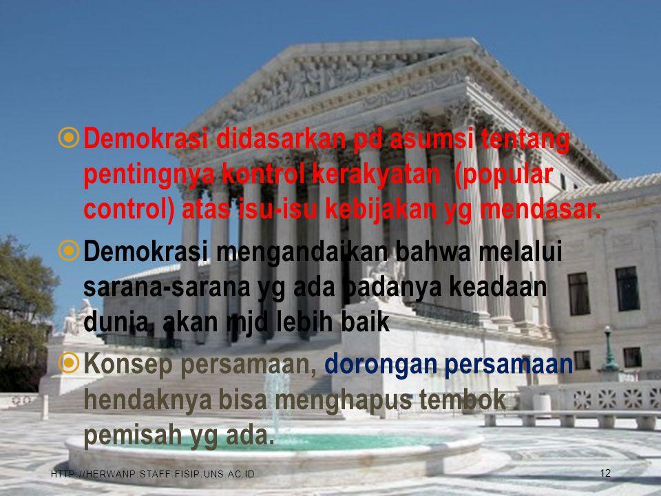 Demokrasi didasarkan pd asumsi tentang pentingnya kontrol kerakyatan (popular control) atas isu-isu kebijakan yg mendasar.