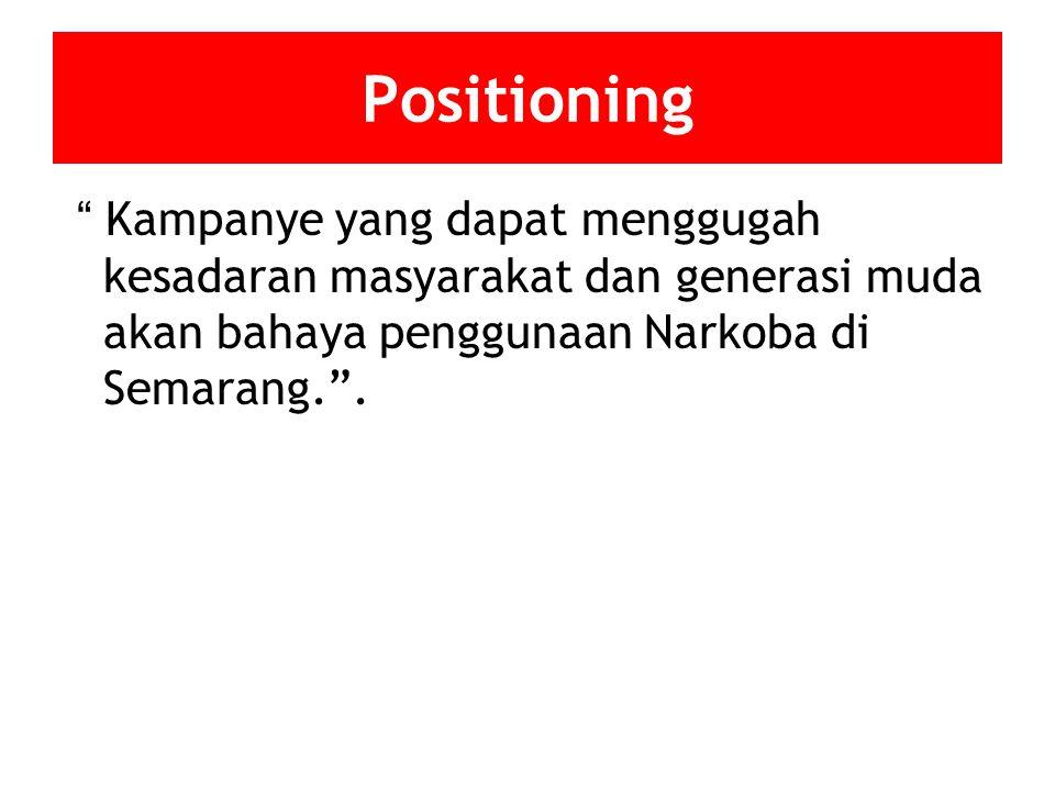 Positioning Kampanye yang dapat menggugah kesadaran masyarakat dan generasi muda akan bahaya penggunaan Narkoba di Semarang. .