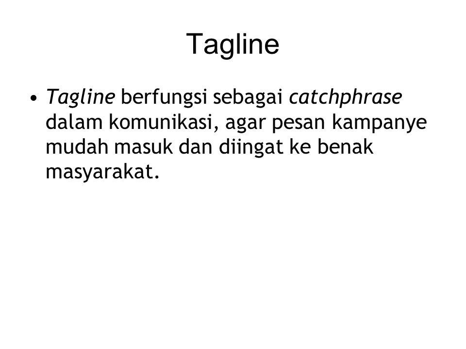 Tagline Tagline berfungsi sebagai catchphrase dalam komunikasi, agar pesan kampanye mudah masuk dan diingat ke benak masyarakat.