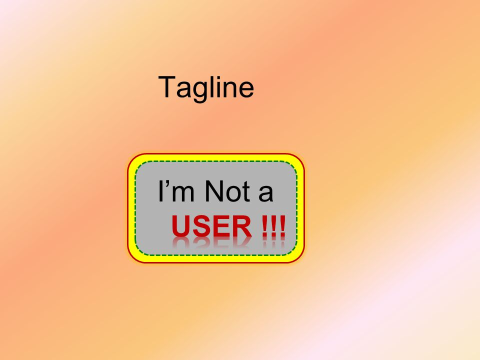 Tagline I'm Not a USER !!!