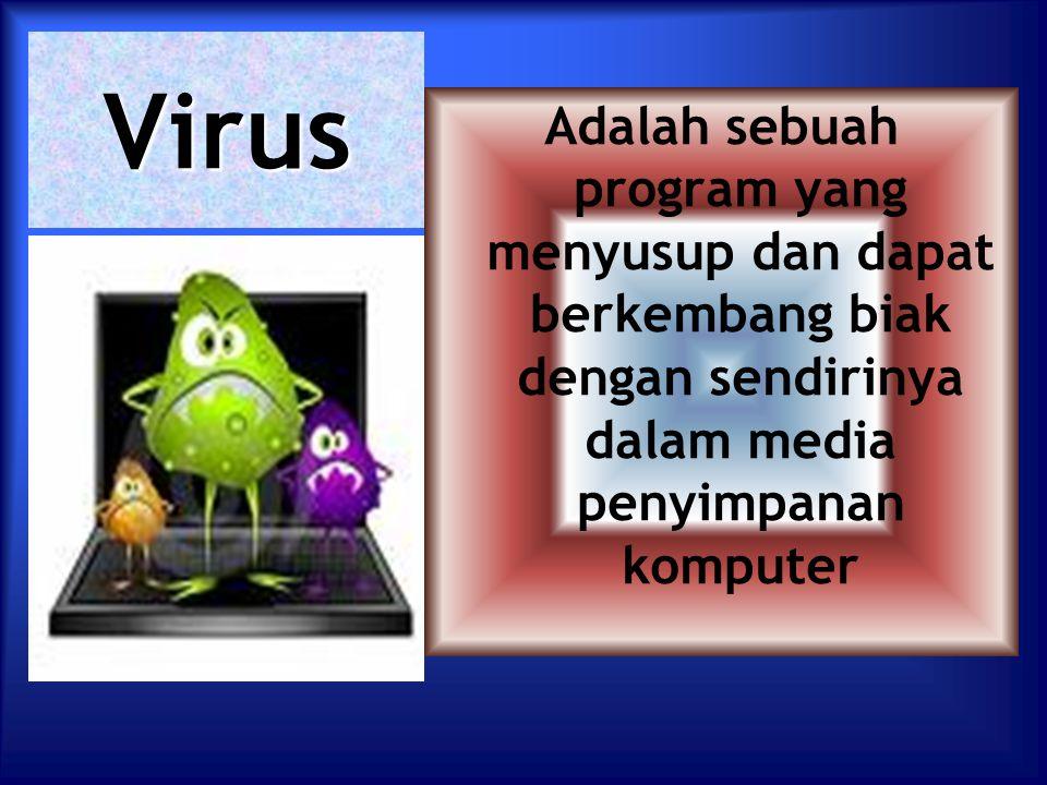 Virus Adalah sebuah program yang menyusup dan dapat berkembang biak dengan sendirinya dalam media penyimpanan komputer.