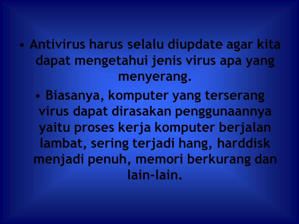 Antivirus harus selalu diupdate agar kita dapat mengetahui jenis virus apa yang menyerang.