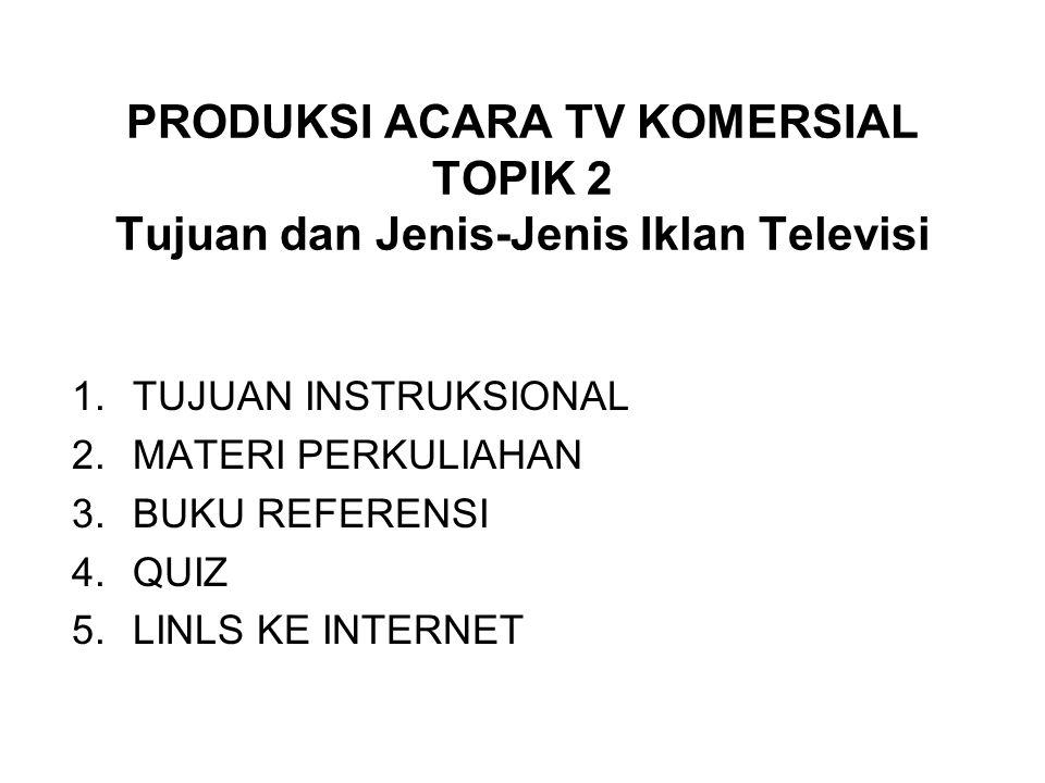PRODUKSI ACARA TV KOMERSIAL TOPIK 2 Tujuan dan Jenis-Jenis Iklan Televisi