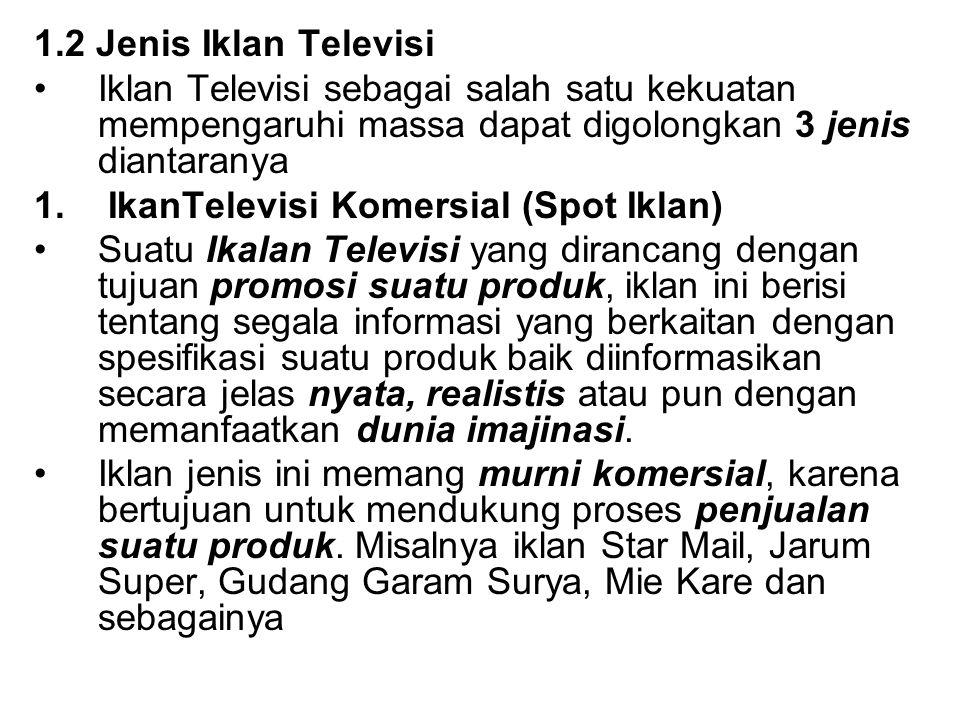 1.2 Jenis Iklan Televisi Iklan Televisi sebagai salah satu kekuatan mempengaruhi massa dapat digolongkan 3 jenis diantaranya.