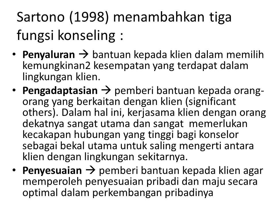 Sartono (1998) menambahkan tiga fungsi konseling :