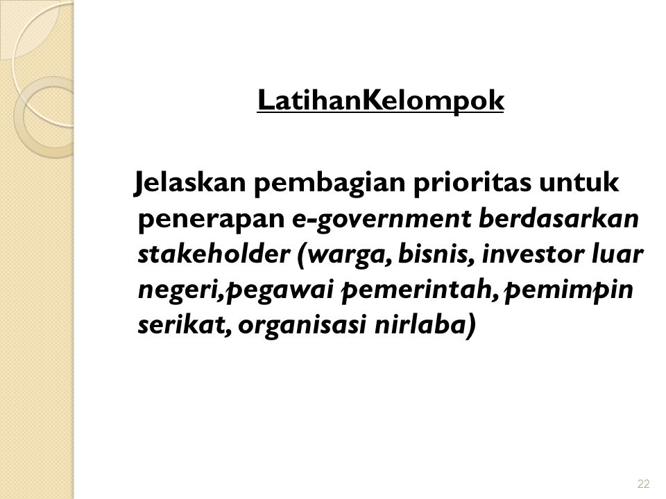 LatihanKelompok Jelaskan pembagian prioritas untuk penerapan e-government berdasarkan stakeholder (warga, bisnis, investor luar negeri,pegawai pemerintah, pemimpin serikat, organisasi nirlaba)
