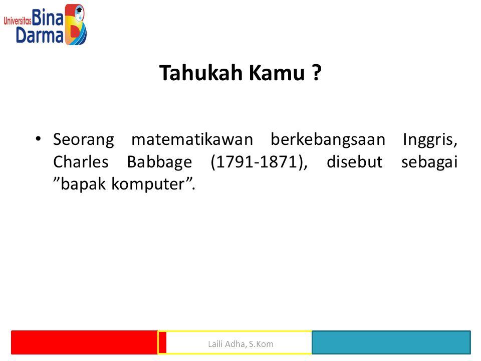 Tahukah Kamu Seorang matematikawan berkebangsaan Inggris, Charles Babbage (1791-1871), disebut sebagai bapak komputer .