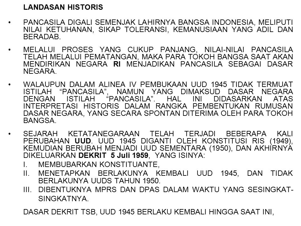 LANDASAN HISTORIS PANCASILA DIGALI SEMENJAK LAHIRNYA BANGSA INDONESIA, MELIPUTI NILAI KETUHANAN, SIKAP TOLERANSI, KEMANUSIAAN YANG ADIL DAN BERADAB.