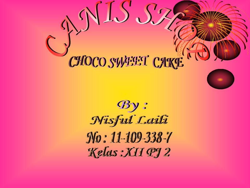 CANIS SHOP CHOCO SWEET CAKE By : Nisful Laili No : 11-109-338-7