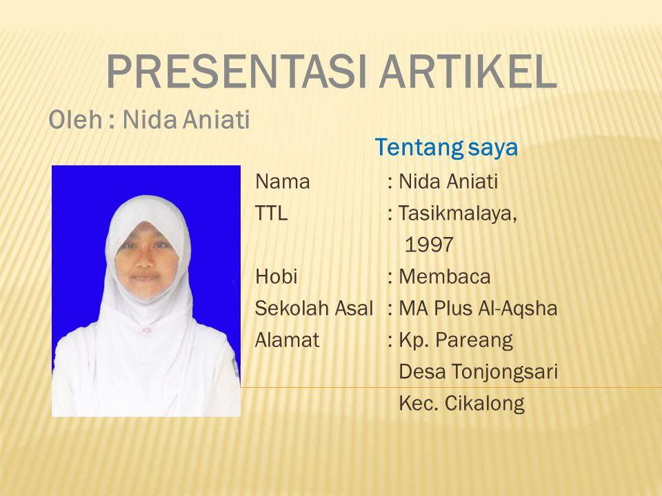 PRESENTASI ARTIKEL Oleh : Nida Aniati Tentang saya Nama : Nida Aniati