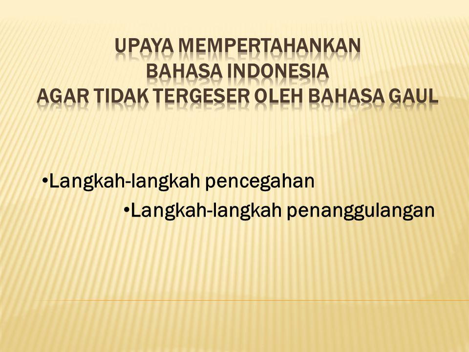 Upaya Mempertahankan Bahasa Indonesia agar tidak Tergeser oleh Bahasa Gaul