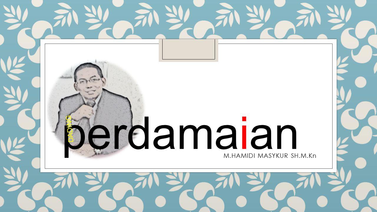 perdamaian DADING M.HAMIDI MASYKUR SH.M.Kn