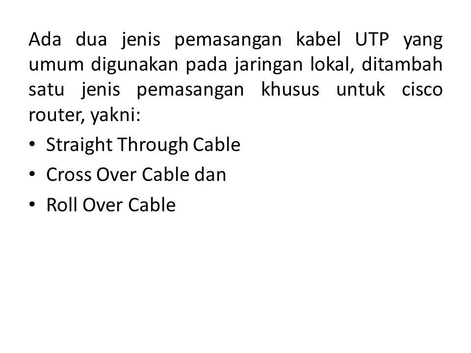 Ada dua jenis pemasangan kabel UTP yang umum digunakan pada jaringan lokal, ditambah satu jenis pemasangan khusus untuk cisco router, yakni: