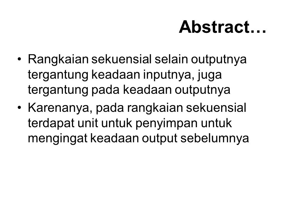 Abstract… Rangkaian sekuensial selain outputnya tergantung keadaan inputnya, juga tergantung pada keadaan outputnya.