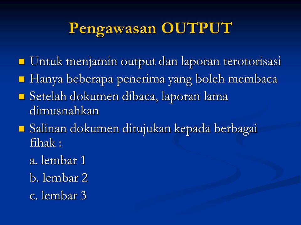 Pengawasan OUTPUT Untuk menjamin output dan laporan terotorisasi