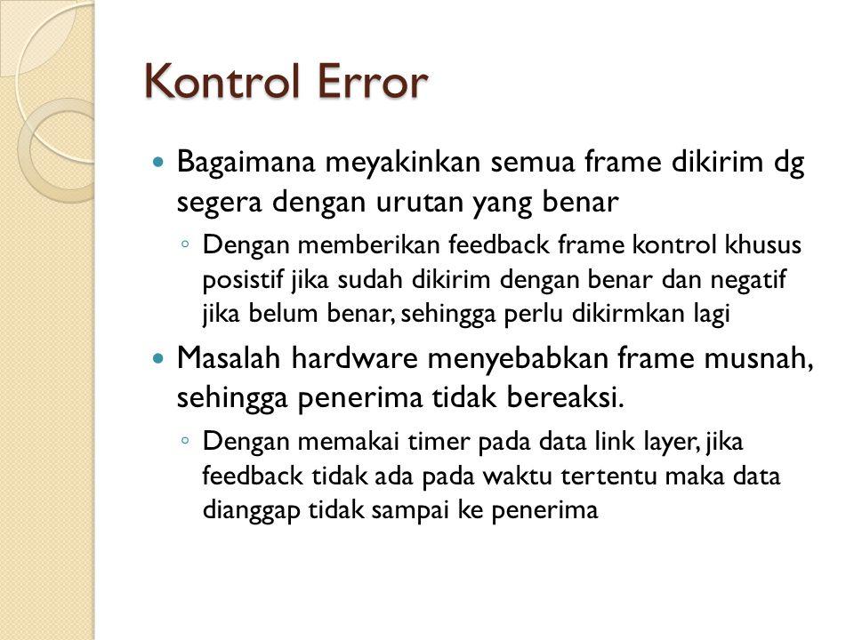 Kontrol Error Bagaimana meyakinkan semua frame dikirim dg segera dengan urutan yang benar.