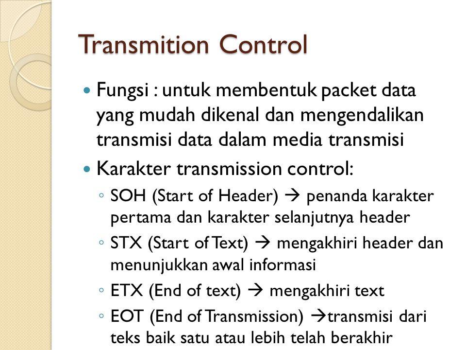 Transmition Control Fungsi : untuk membentuk packet data yang mudah dikenal dan mengendalikan transmisi data dalam media transmisi.