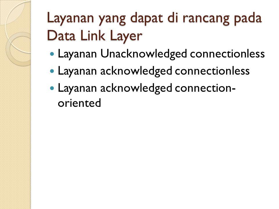 Layanan yang dapat di rancang pada Data Link Layer