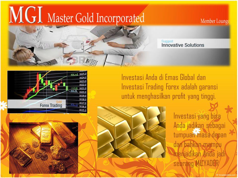 Investasi Anda di Emas Global dan Investasi Trading Forex adalah garansi untuk menghasilkan profit yang tinggi.