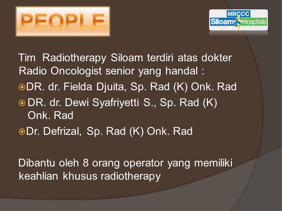 PEOPLE Tim Radiotherapy Siloam terdiri atas dokter Radio Oncologist senior yang handal : DR. dr. Fielda Djuita, Sp. Rad (K) Onk. Rad.