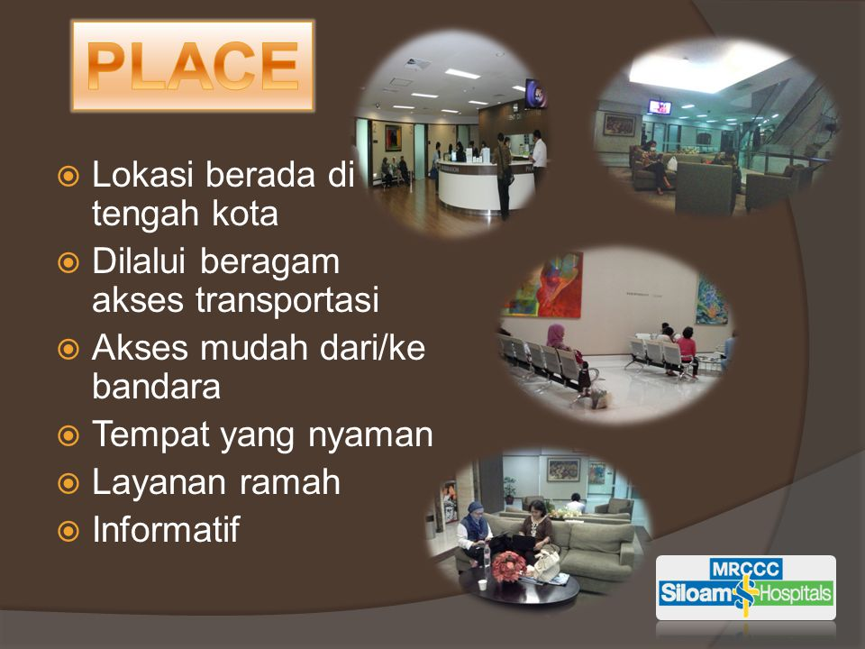 PLACE Lokasi berada di tengah kota Dilalui beragam akses transportasi