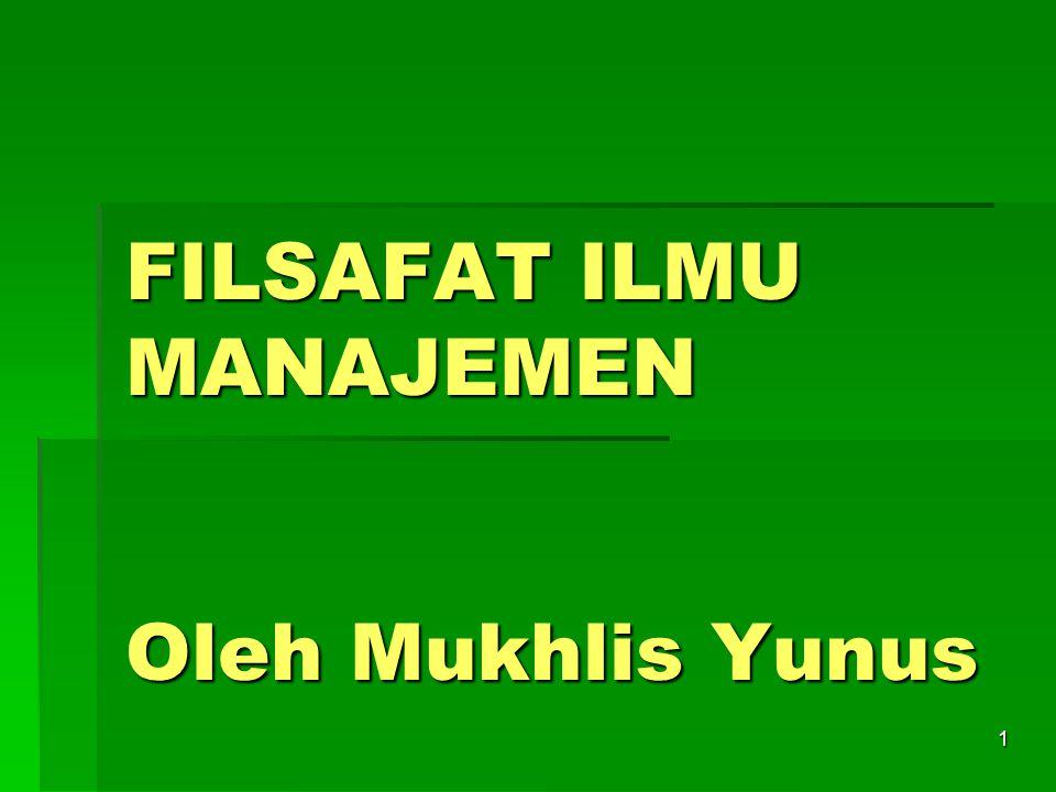 FILSAFAT ILMU MANAJEMEN Oleh Mukhlis Yunus