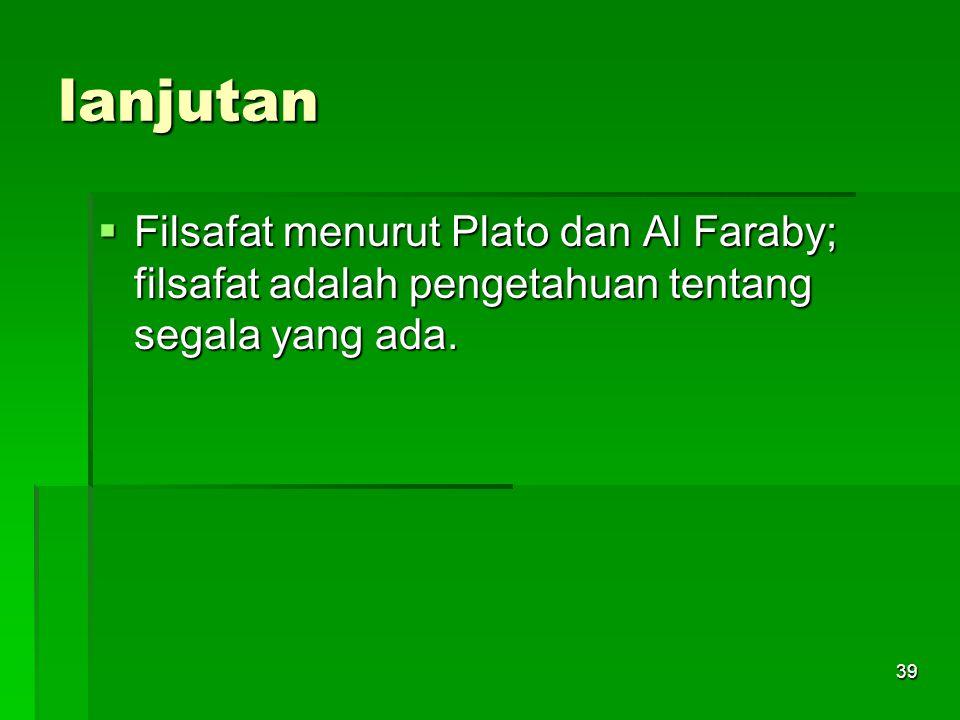 lanjutan Filsafat menurut Plato dan Al Faraby; filsafat adalah pengetahuan tentang segala yang ada.