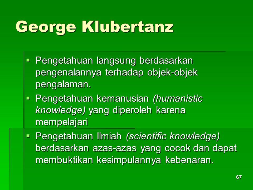 George Klubertanz Pengetahuan langsung berdasarkan pengenalannya terhadap objek-objek pengalaman.