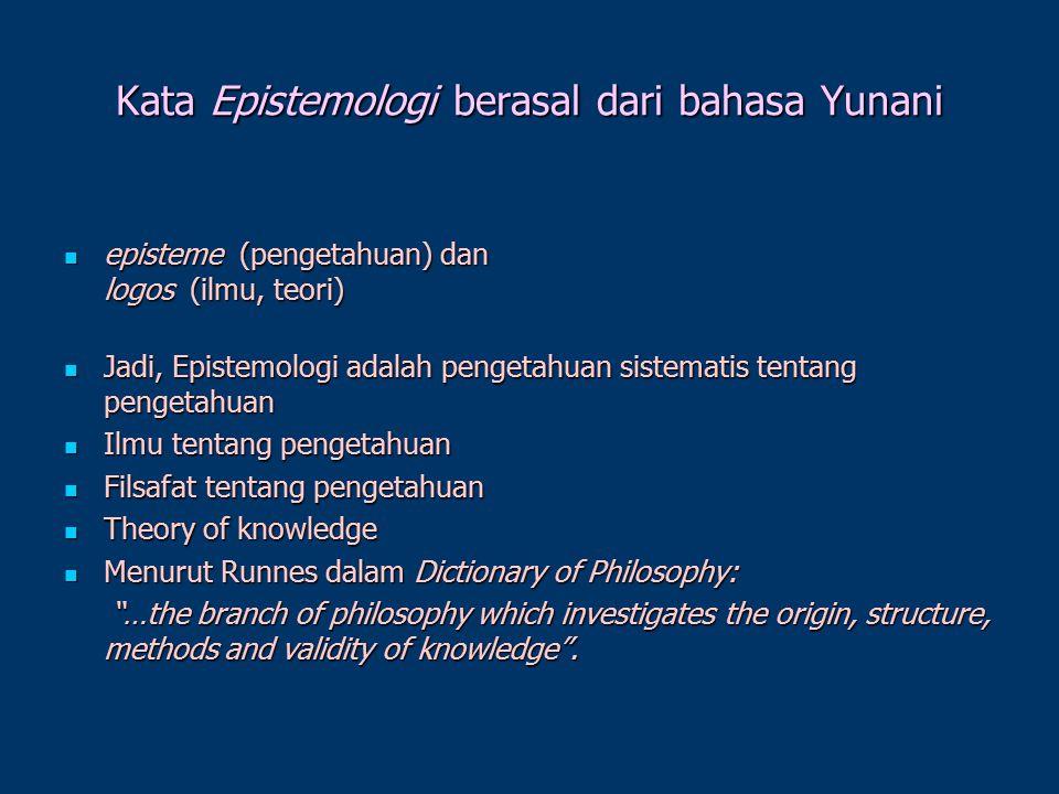 Kata Epistemologi berasal dari bahasa Yunani