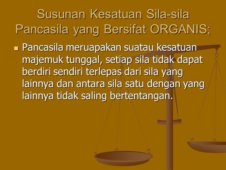 Susunan Kesatuan Sila-sila Pancasila yang Bersifat ORGANIS;