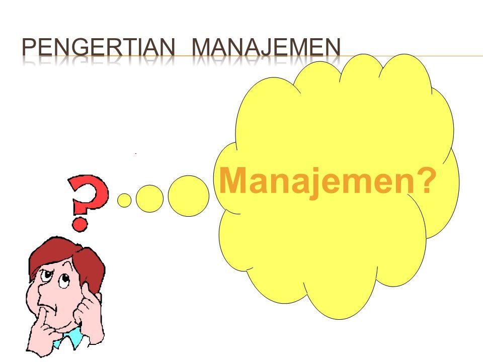 PENGERTIAN MANAJEMEN Manajemen