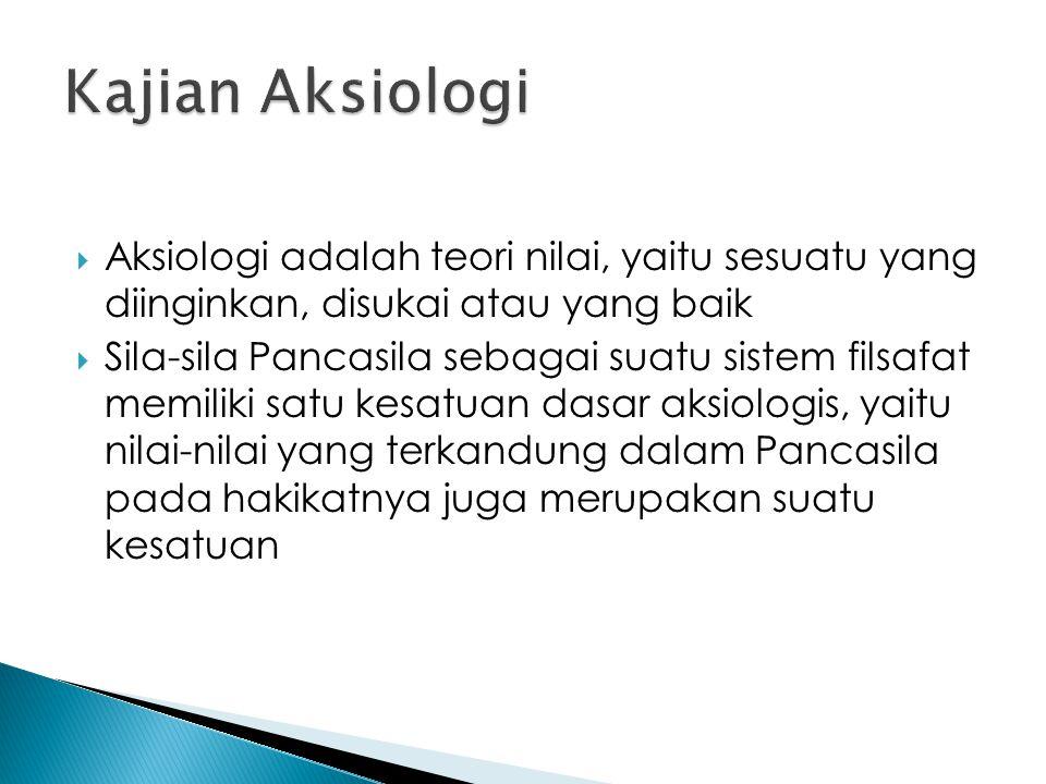 Kajian Aksiologi Aksiologi adalah teori nilai, yaitu sesuatu yang diinginkan, disukai atau yang baik.