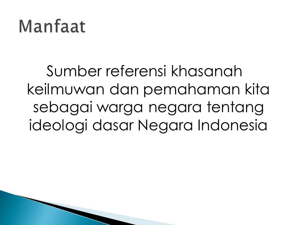 Manfaat Sumber referensi khasanah keilmuwan dan pemahaman kita sebagai warga negara tentang ideologi dasar Negara Indonesia.
