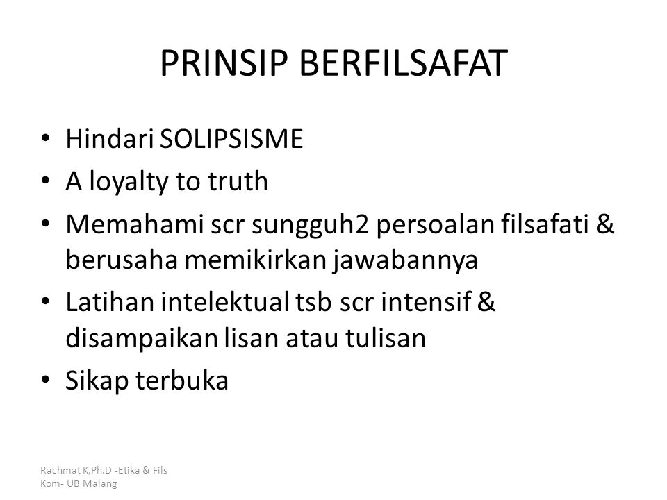 PRINSIP BERFILSAFAT Hindari SOLIPSISME A loyalty to truth