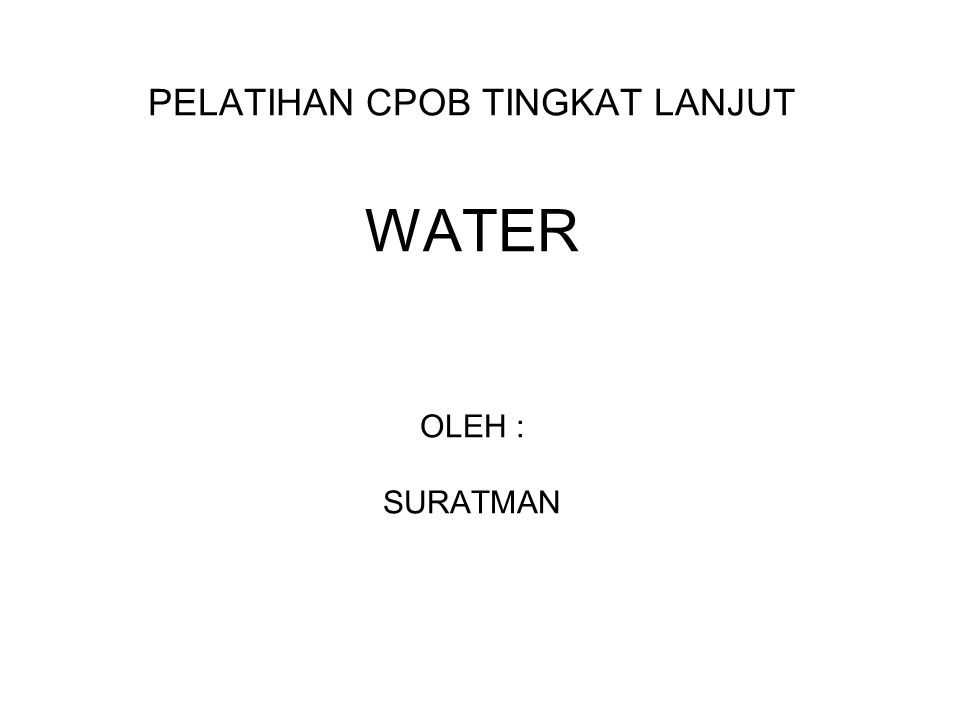 PELATIHAN CPOB TINGKAT LANJUT WATER OLEH : SURATMAN