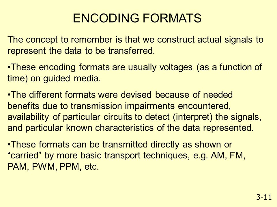 ENCODING FORMATS The concept to remember is that we construct actual signals to represent the data to be transferred.
