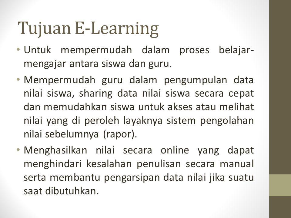 Tujuan E-Learning Untuk mempermudah dalam proses belajar-mengajar antara siswa dan guru.