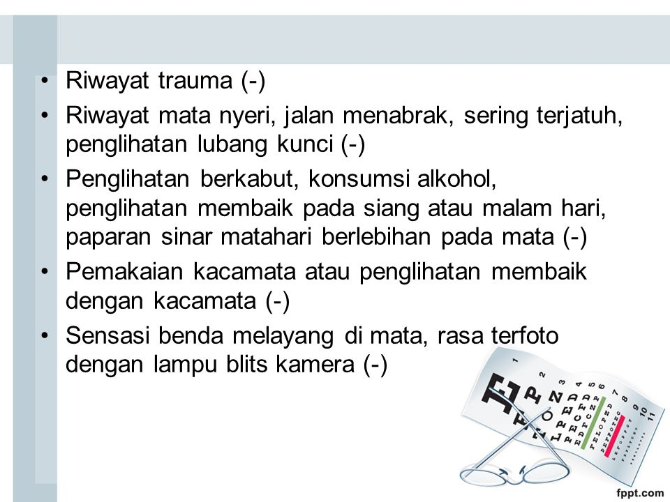 Riwayat trauma (-) Riwayat mata nyeri, jalan menabrak, sering terjatuh, penglihatan lubang kunci (-)