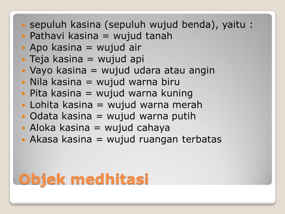 Objek medhitasi sepuluh kasina (sepuluh wujud benda), yaitu :