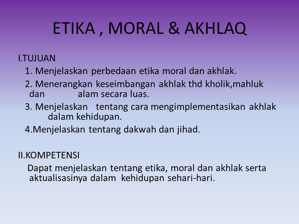 ETIKA , MORAL & AKHLAQ I.TUJUAN