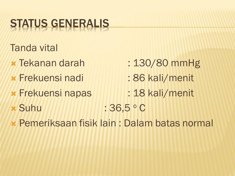 Status generalis Tanda vital Tekanan darah : 130/80 mmHg